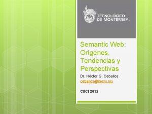Semantic Web Orgenes Tendencias y Perspectivas Dr Hctor