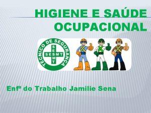 HIGIENE E SADE OCUPACIONAL Enf do Trabalho Jamilie