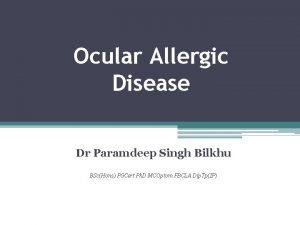 Ocular Allergic Disease Dr Paramdeep Singh Bilkhu BScHons