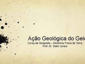 Ao Geolgica do Gelo Curso de Geografia Dinmica