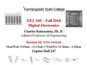 EET105 Fall 2018 Digital Electronics Charles Rubenstein Ph