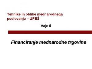 Tehnike in oblike mednarodnega poslovanja UPE Vaje 5