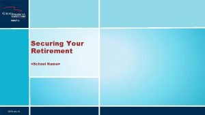Securing Your Retirement School Name 5270 AIL13 Securing
