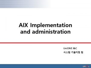 AIX Implementation and administration Uni ONE IC AIX