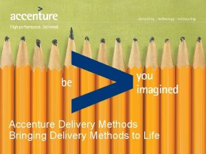 Accenture Delivery Methods Bringing Delivery Methods to Life