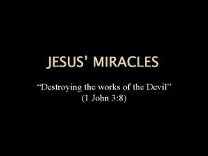 JESUS MIRACLES Destroying the works of the Devil