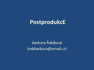 Postprodukc E Barbora ebkov rebbarboraemail cz Nicolas Bourriaud