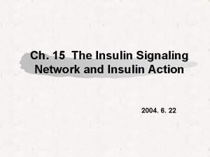 Ch 15 The Insulin Signaling Network and Insulin