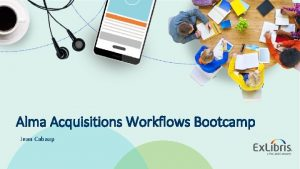 Alma Acquisitions Workflows Bootcamp Jean Cabaup 2019 Ex