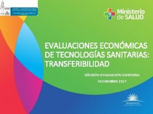 EVALUACIONES ECONMICAS DE TECNOLOGAS SANITARIAS TRANSFERIBILIDAD DVISIN EVALUACIN