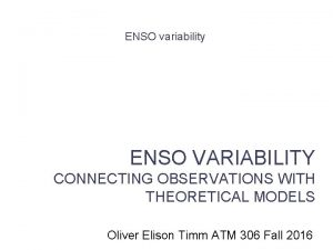 ENSO variability ENSO VARIABILITY CONNECTING OBSERVATIONS WITH THEORETICAL