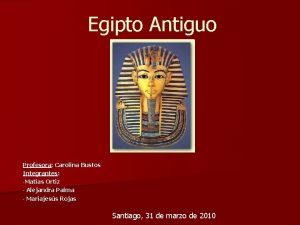 Egipto Antiguo Profesora Carolina Bustos Integrantes Matas Ortiz
