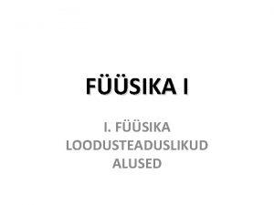 FSIKA I I FSIKA LOODUSTEADUSLIKUD ALUSED SISSEJUHATUS MAAILM