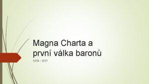 Magna Charta a prvn vlka baron 1215 1217