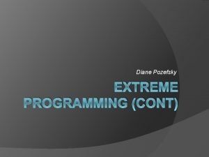 Diane Pozefsky EXTREME PROGRAMMING CONT Extreme Programming Flowchart