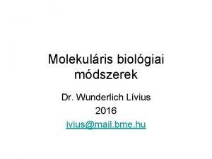 Molekulris biolgiai mdszerek Dr Wunderlich Lvius 2016 iviusmail