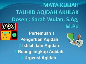 MATA KULIAH TAUHID AQIDAH AKHLAK Dosen Sarah Wulan