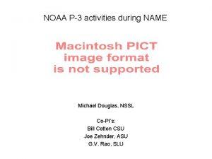 NOAA P3 activities during NAME Michael Douglas NSSL