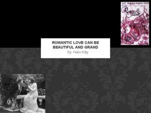 ROMANTIC LOVE CAN BE BEAUTIFUL AND GRAND By