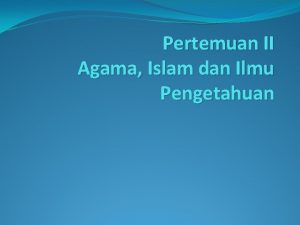 Pertemuan II Agama Islam dan Ilmu Pengetahuan Islam