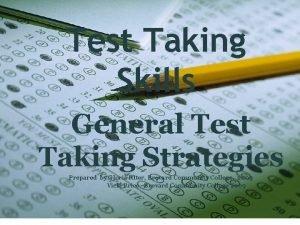 Test Taking Skills General Test Taking Strategies Prepared