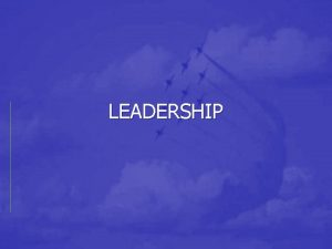 LEADERSHIP OBJECTIVES Understand the complexity of defining leadership