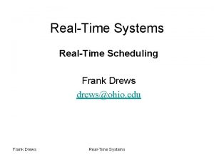 RealTime Systems RealTime Scheduling Frank Drews drewsohio edu