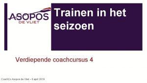Trainen in het seizoen Verdiepende coachcursus 4 Coach