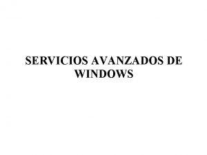 SERVICIOS AVANZADOS DE WINDOWS Servicios avanzados de Windows