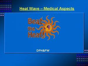 Heat Wave Medical Aspects DPHFW Heat wave Heat