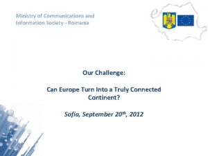 Ministry of Communications and Information Society Romania Our