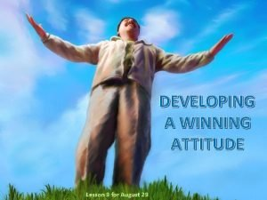 DEVELOPING A WINNING ATTITUDE Lesson 9 for August