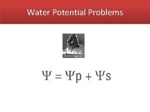 Water Potential Problems Water Potential Water potential of