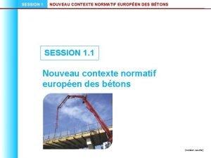 SESSION 1 NOUVEAU CONTEXTE NORMATIF EUROPEN DES BTONS