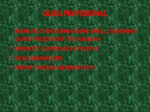 GURU PROFESIONAL MENURUT BATEMAN DAN SNELL SEORANG GURU