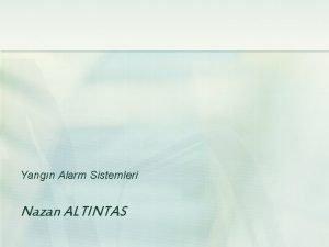 Yangn Alarm Sistemleri Nazan ALTINTAS Yangn Alarm Sistemleri