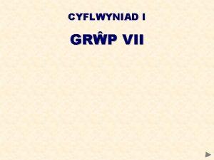 CYFLWYNIAD I GRP VII GRP VII CYNNWYS Profi