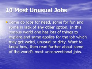 10 Most Unusual Jobs Some do jobs for