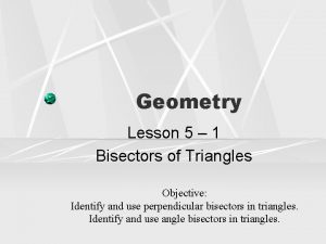 Geometry Lesson 5 1 Bisectors of Triangles Objective