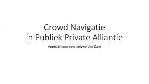 Crowd Navigatie in Publiek Private Alliantie Voorstel voor