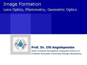 Image Formation Lens Optics Photometry Geometric Optics Prof