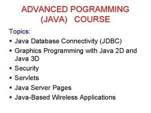 ADVANCED POGRAMMING JAVA COURSE Topics Java Database Connectivity