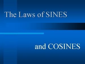 The Laws of SINES and COSINES The Law