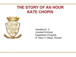 THE STORY OF AN HOUR KATE CHOPIN Greeshma