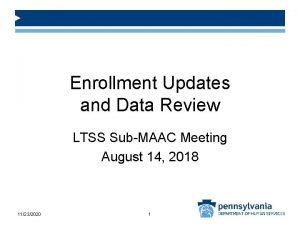 Enrollment Updates and Data Review LTSS SubMAAC Meeting