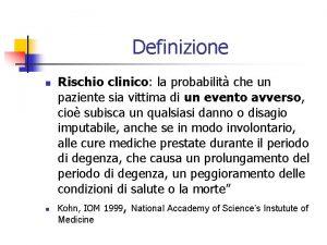 Definizione n n Rischio clinico la probabilit che