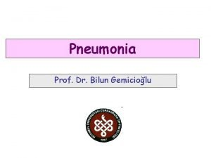 Pneumonia Prof Dr Bilun Gemiciolu Definition Pneumonia is