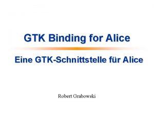 GTK Binding for Alice Eine GTKSchnittstelle fr Alice