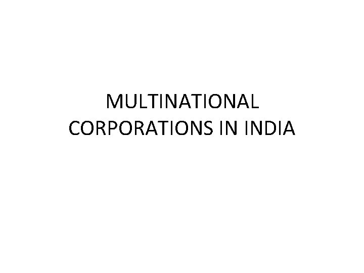 MULTINATIONAL CORPORATIONS IN INDIA MEANING Multinational corporations MNCs