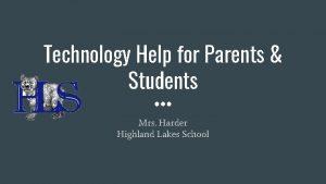 Technology Help for Parents Students Mrs Harder Highland